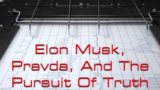 Elon Musk, Pravda, And The Pursuit Of Truth