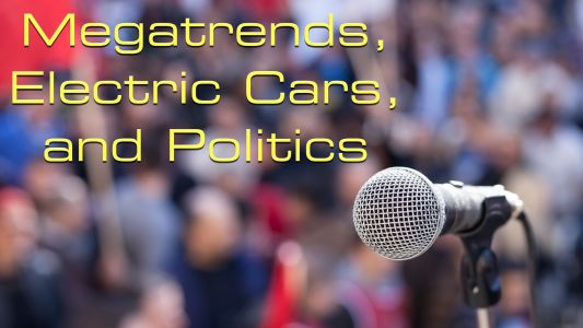 Megatrends, Electric Cars, and Politics