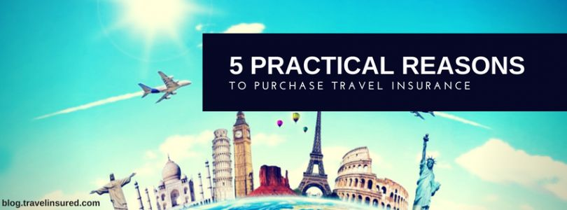 5 Practical Reasons to Purchase Travel Insurance