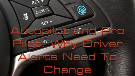 Autopilot and Pro Pilot: Why Driver Alerts Need To Change