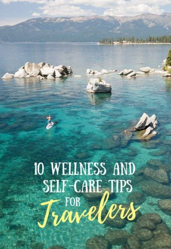 10 Important Wellness and Self-Care Tips for Travelers