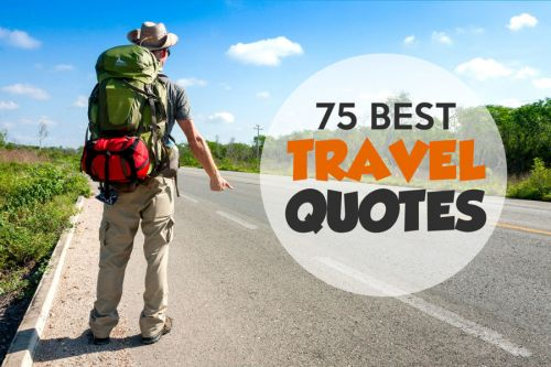 75 Best Travel Quotes To Inspire Your Wanderlust