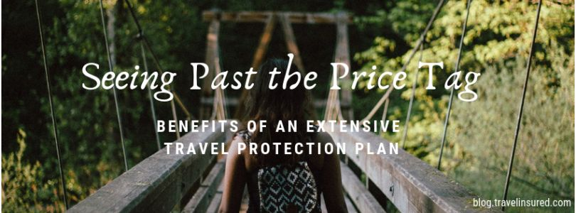 Seeing Past the Price Tag: Benefits of an Extensive Travel Protection Plan