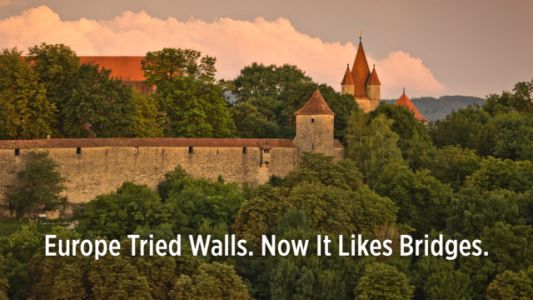 Europe Tried Walls. Now It Likes Bridges