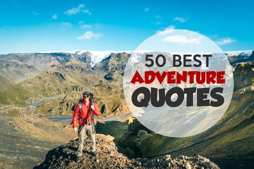 50 Epic Adventure Quotes To Kick You Off Your Couch