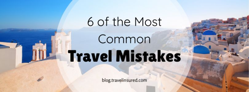 6 of the Most Common Travel Mistakes
