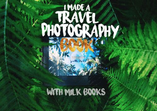 I Made a Travel Photography Book with MILK Books
