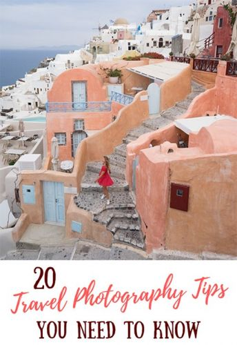 20 Travel Photography Tips You NEED TO KNOW