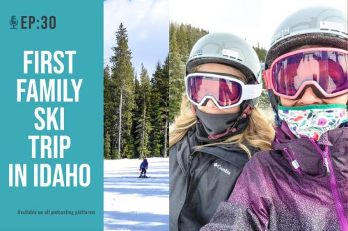 EP 30: Our Memorable Family Ski Trip in North Idaho